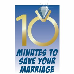 10 Minutes to Save Your Marriage