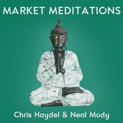 Market Meditations: With Chris Haydel & Neal Mody's avatar