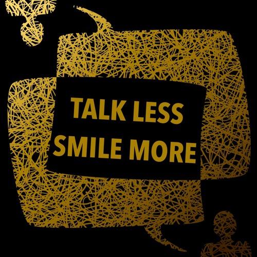 Talk Less, Smile More Podcast's avatar