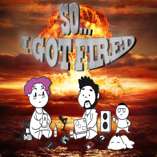 So... I Got Fired's avatar
