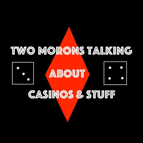 Two Morons Talking About Casinos & Stuff's avatar