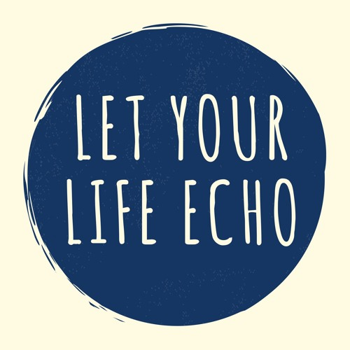 Let Your Life Echo Podcast's avatar