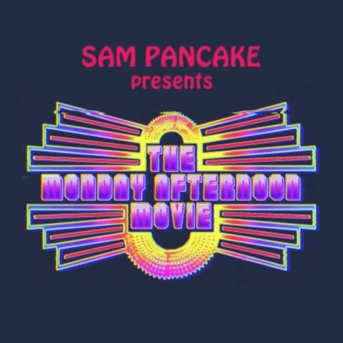 Sam Pancake Presents the Monday Afternoon Movie's avatar
