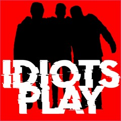 Idiots Play Podcast