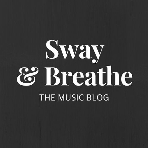 Sway and Breathe: The Music Blog's avatar