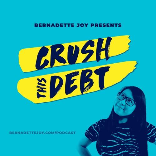 The Bernadette Joy Podcast: Crush This Debt's avatar