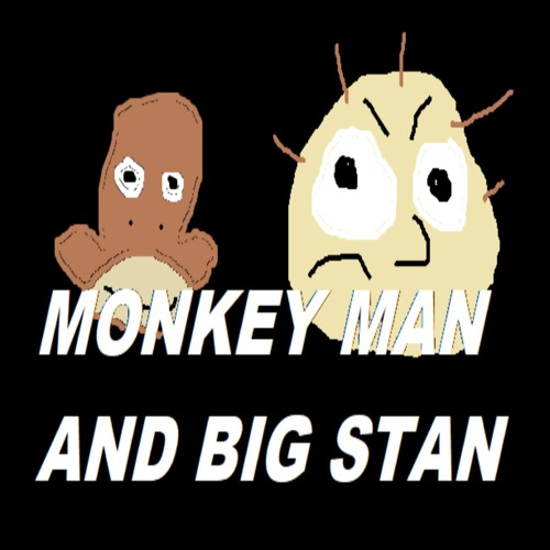 Monkey Man and Big stan Songs