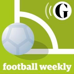 Guardian Football Weekly