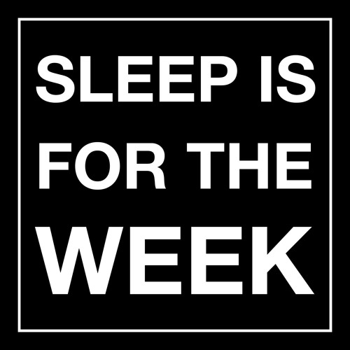 SLEEP is for the WEEK's avatar