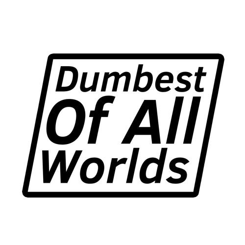 Dumbest of All Worlds's avatar