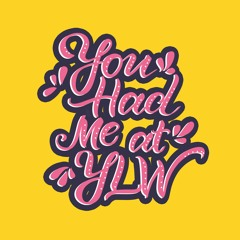 You Had Me At YLW
