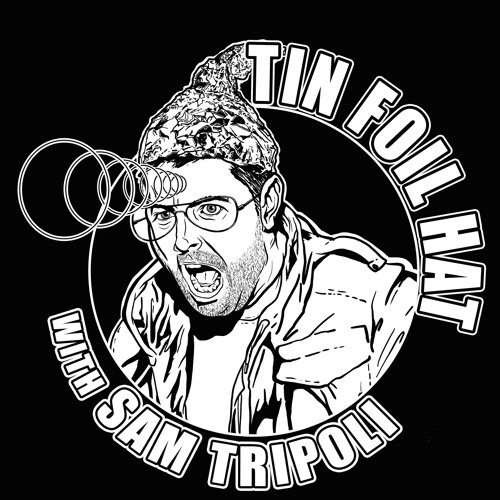 Tin Foil Hat With Sam Tripoli's avatar