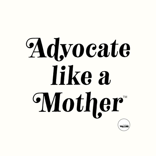 Advocate Like a Mother™ Podcast's avatar