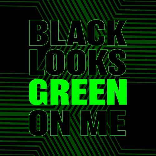 Black Looks Green On Me's avatar