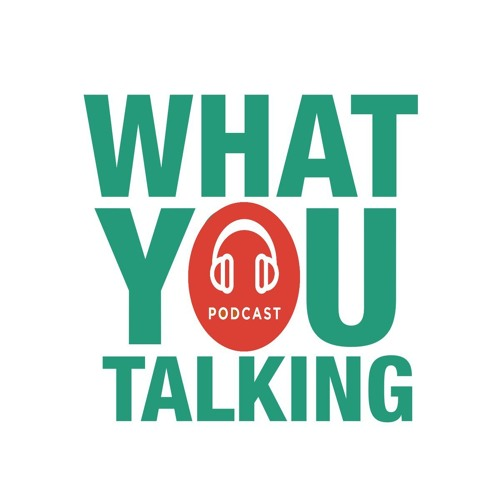 What You Talking Podcast's avatar