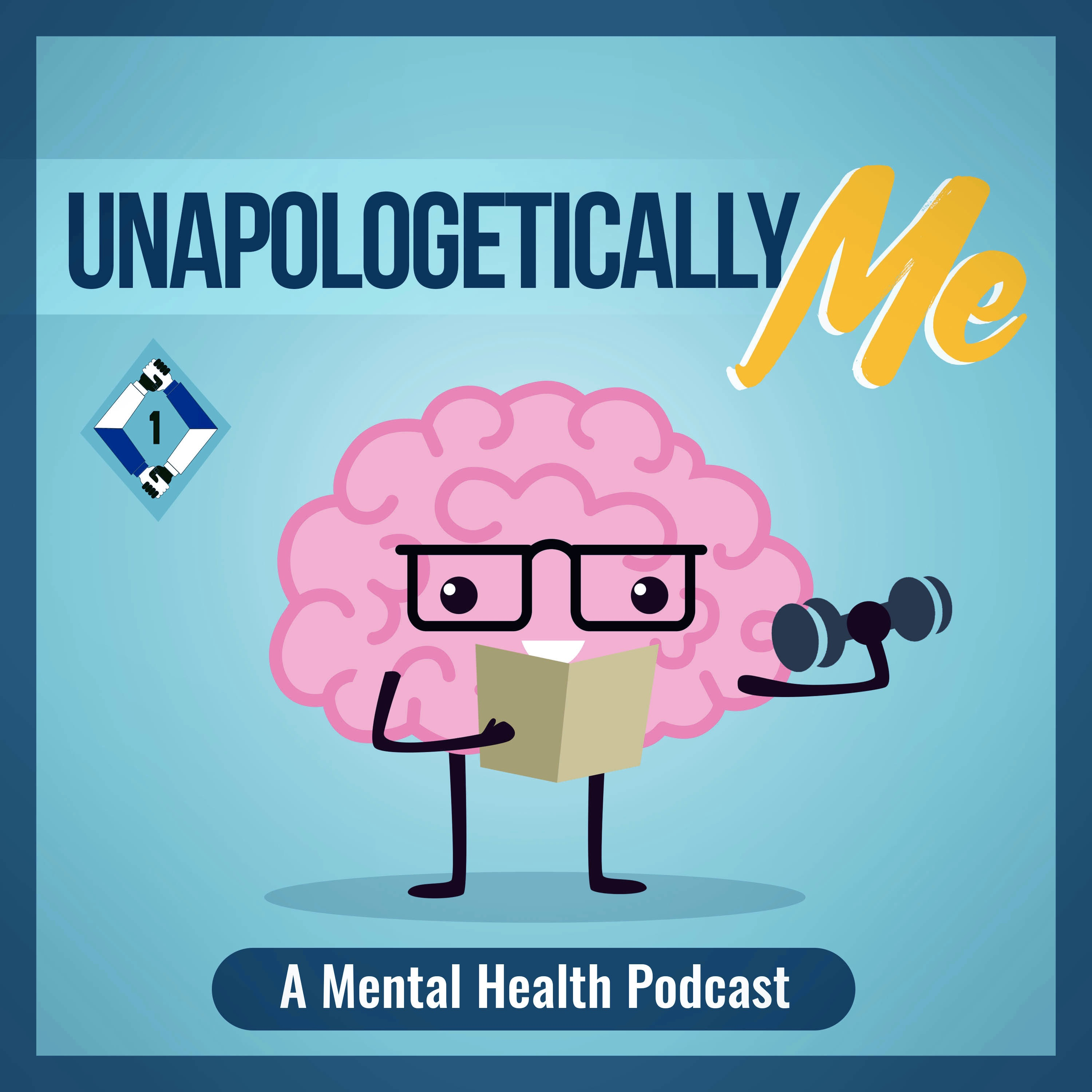 Unapologetically Me: A Mental Health Podcast