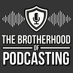 The Brotherhood of Podcasting