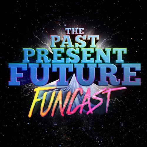 Past Present Future Funcast's avatar