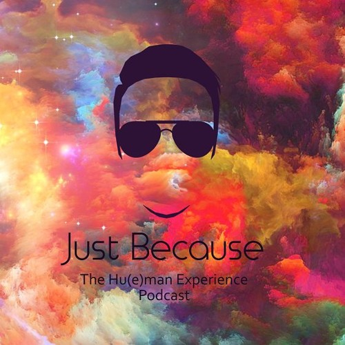 Just Because: The Hu(e)man Experience Podcast's avatar