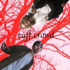 TUFF CROWD