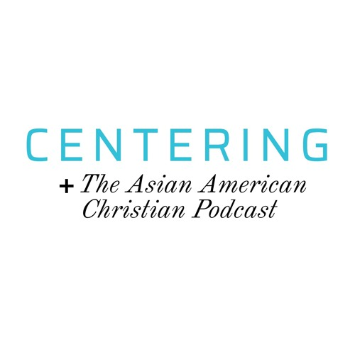 Centering: The Asian American Christian Podcast's avatar