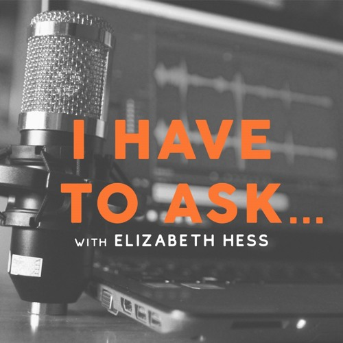 I Have To Ask...With Elizabeth Hess's avatar