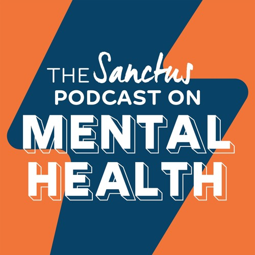 The Sanctus Podcast On Mental Health Free Listening On Soundcloud