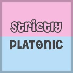 Strictly Platonic