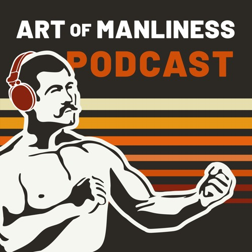 The Art of Manliness | Free Listening on SoundCloud