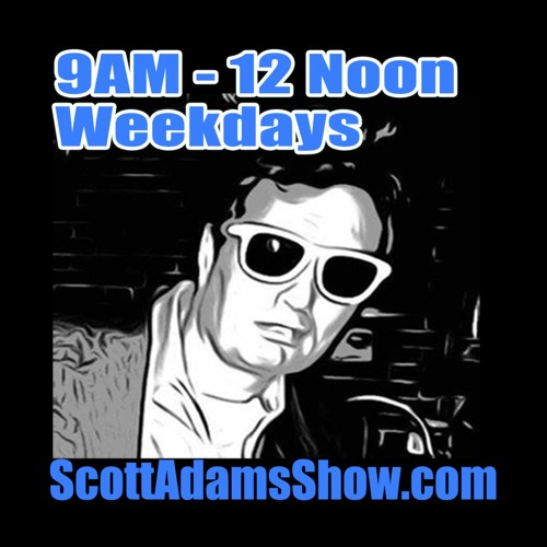 Scott Adams Show 8a-12p Podcast (Today's Show)