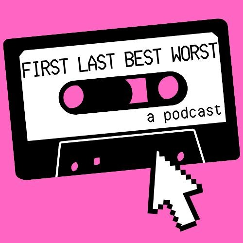 First, Last, Best, Worst Podcast's avatar