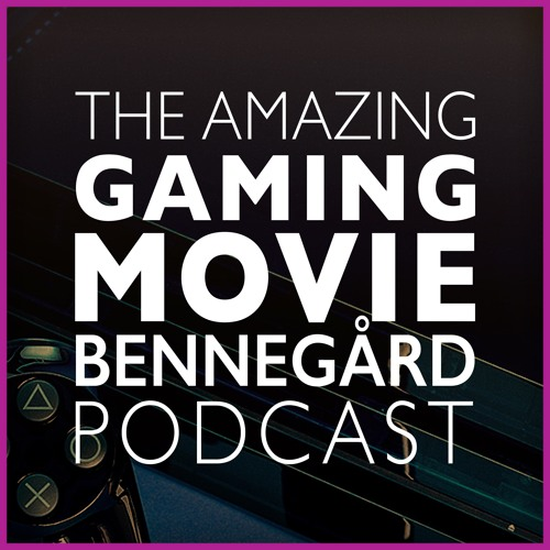 The Amazing Gaming Movie Bennegård Podcast