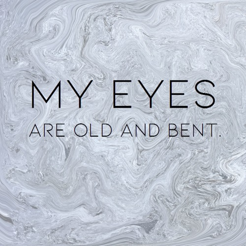 My Eyes Are Old And Bent's avatar