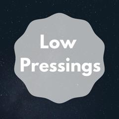 LOW PRESSINGS