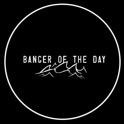 Banger Of The Day's avatar