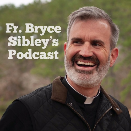 Fr. Bryce Sibley's Podcast's avatar