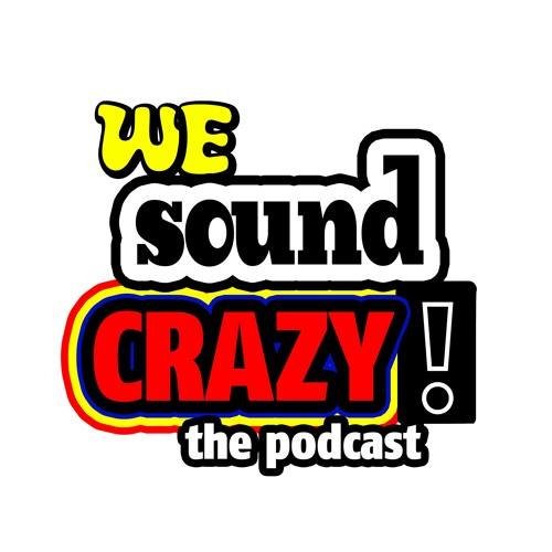 We Sound Crazy Podcast's avatar