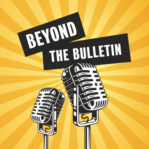 Beyond the Bulletin Podcast