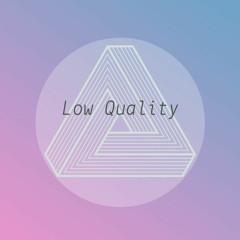 Low Quality Podcast
