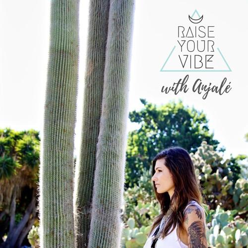 Raise Your Vibe with Anjalé's avatar