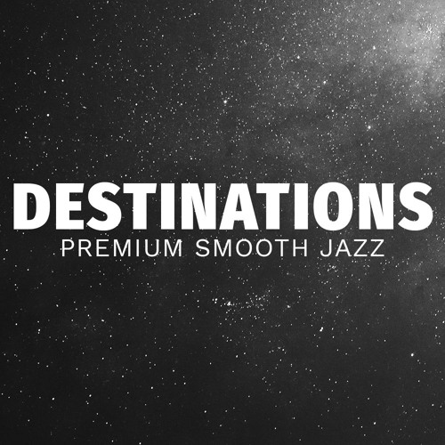 DESTINATIONS - Premium Smooth Jazz's avatar