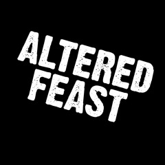 ALTERED FEAST