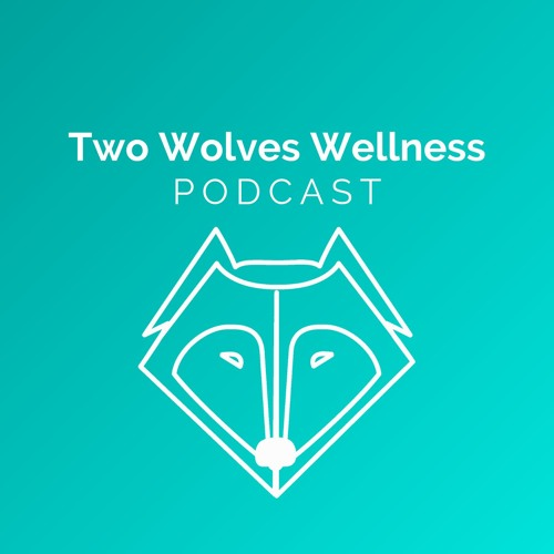 Welcome to the Two Wolves Wellness Podcast!