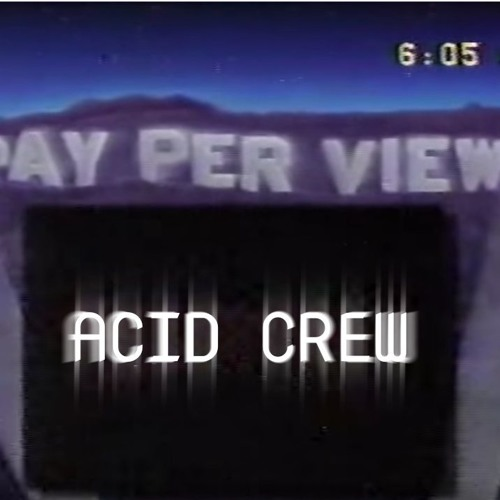 Pay-Per-View Acid Crew's avatar