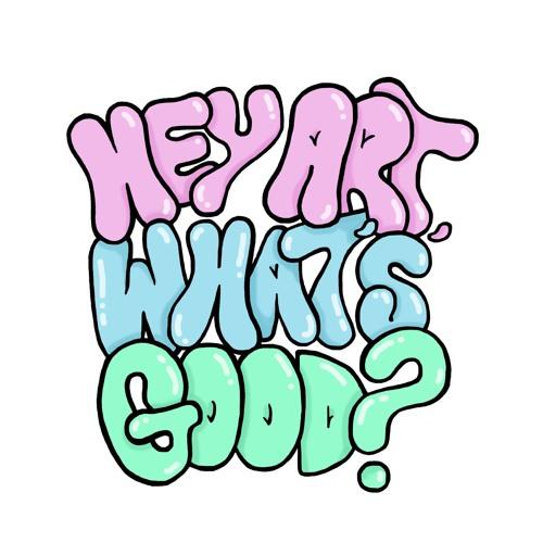 Hey Art, What's Good?'s avatar