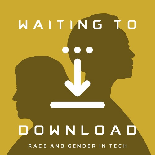 Waiting To Download: Race & Gender in Tech's avatar