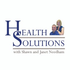 Health Solutions with Shawn & Janet Needham, R.Ph.
