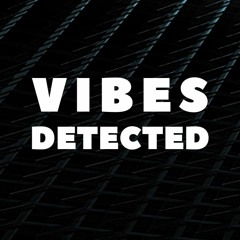 VIBES DETECTED