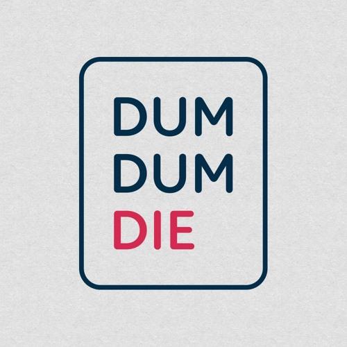 Dum Dum Die Podcast's avatar