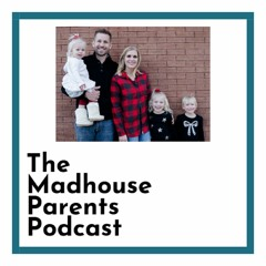 The Madhouse Parents Podcast